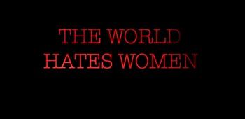 THE WORLD HATES WOMEN - Ο ΚΟΣΜΟΣ ΜΙΣΕΙ ΤΙΣ ΓΥΝΑΙΚΕΣ - Μετάφραση του βίντεο στα ελληνικά: Christine Cooreman